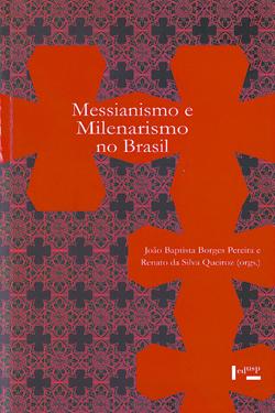 Messianismo e Milenarismo no Brasil, de João Baptista Borges Pereira e Renato da Silva Queiroz (organizadores), Edusp, 280 páginas, R$ 52,00